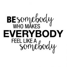 Be somebody who makes everybody feel like a somebody wall quotes vinyl lettering wall decal home decor vinyl stencil classroom teacher gift school