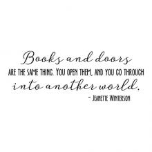 Books and doors are the same thing. You open them and you go through into another world - Jeanette Winterson wall quotes vinyl lettering wall decal vinyl stencil read reading library school classroom bookshelf reading nook