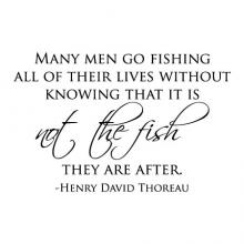 Many men go fishing all of their lives without knowing that it is not the fish they are after. -Henry David Thoreau wall quotes vinyl lettering wall decal home decor vinyl stencil nature explore peace calm