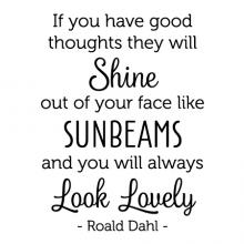 If you have good thoughts they will shine out of your face like sunbeams and you will always look lovely - Roald Dahl - wall quotes vinyl lettering wall decal home decor vinyl stencil happy thoughts