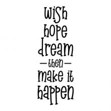 Wish hope dream then make it happen wall quotes vinyl lettering wall decal home decor vinyl stencil inspiration motivation get it done