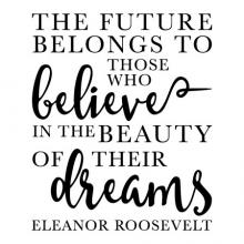 The future belongs to Those Who Believe In The Beauty Of Their Dreams Eleanor Roosevelt  wall quotes vinyl lettering wall decal home decor vinyl stencil first lady