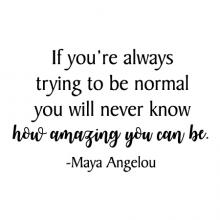 If you're always trying to be normal you will never know how amazing you can be -Maya Angelou wall quotes vinyl lettering wall decal home decor inspiring inspiration author poet