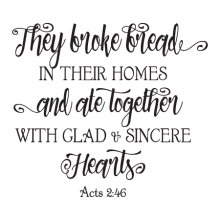 They Broke Bread In Their Homes Wall Quotes™ Decal perfect for any home