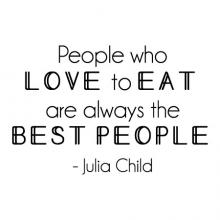 People who love to eat are always the best people - Julia Child wall quotes vinyl lettering wall decal kitchen cook cooking eating dining room