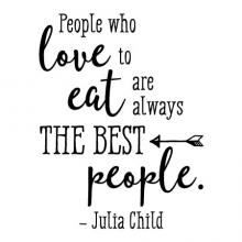People who love to eat are always the best people - Julia Child wall quotes vinyl lettering wall decal home decor sticker kitchen food cook chef bake baking funny