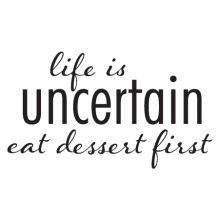 life is uncertain eat dessert first wall quotes decal