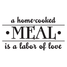 a home cooked meal is a labor of love