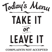 Today's Menu Take It Or Leave It.