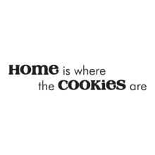 Home Is Where The Cookies Are, great for any home Wall Quotes™ Decal