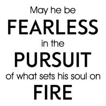May he be fearless in the pursuit of what sets his soul on fire boy nursery boy room kids room playroom classroom motivational inspirational