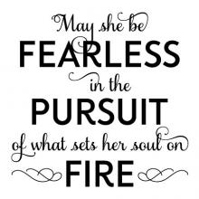 May she be fearless in the pursuit of what sets her soul on fire girl girly girls room kids room nursery playroom classroom motivation inspiration