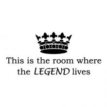 This is the room where the LEGEND lives, girls room, boys room, crown door wall quotes vinyl decal