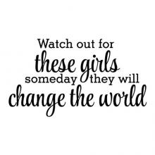 Watch out for these girls someday they will change the world