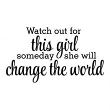 Watch out for this girl someday she will change the world