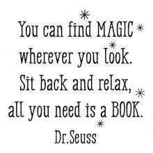You can find magic wherever you look. Sit back and relax, all you need is a book. Dr. Seuss wall quotes vinyl lettering wall decal rhyme read reading library literature kids playroom
