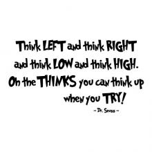 Think left and think right and think low and think high. Oh the thinks  you can think up when you try! -Dr. Seuss wall quotes vinyl lettering wall decal poem rhyme kids playroom seuss thinking thinker