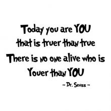 Today you are you that is truer than true there is no one alive who is youer than you - Dr. Seuss wall quotes vinyl lettering wall decals book literature school classroom