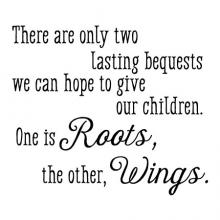 There are only two lasting bequests we can hope to give our children. One is roots, the other, wings wall quotes vinyl lettering wall decal home decor hodding carter inspiration kids nursery