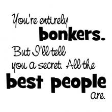 You're entirely bonkers. But I'll tell you a secret. All the best people are. wall quotes vinyl lettering wall decal home decor kids nursery lewis carroll alice in wonderland walt disney
