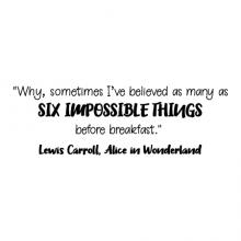 Why sometimes I've believed as many as six impossible things before breakfast. Lewis Carroll, Alice in Wonderland wall quotes vinyl lettering wall decal home decor kids children believe