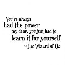 You've always had the power my dear, you just had to learn it for yourself ~The Wizard of Oz wall quotes vinyl lettering wall decal home decor vinyl stencil movie quotes