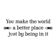 You make the world a better place just by being in it wall quotes vinyl lettering wall decal home decor vinyl stencil kid kids children arrow
