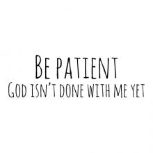 Be patient. God isn't done with me yet wall quotes vinyl lettering wall decal home decor vinyl stencil kids room nursery growing up