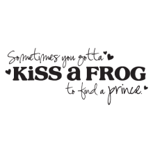 sometimes you've got to kiss a frog vinyl wall decal