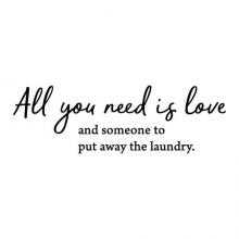 All you need is love, and someone to put away the laundry wall quotes vinyl lettering wall decal home decor vinyl stencil laundry room washer dryer