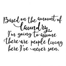 Based on the amount of laundry, I'm going to assume there are people living here I've never seen. wall quotes vinyl lettering wall decal home decor vinyl stencil laundry room funny never ending washer dryer