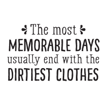 The Most Memorable Days Usually End With The Dirtiest Clothes(arrows)