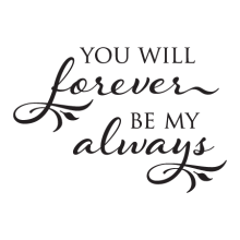 Forever Be My Always Elegant Wall Quotes™ Decal perfect for any home