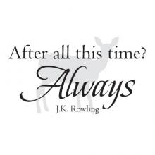 After all this time? Always J.K. Rowling, harry potter, snape, love,