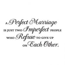 A perfect marriage is just two imperfect people who refuse to give up on each other, love, family, faith