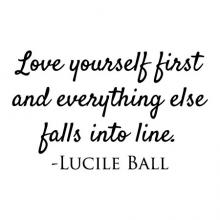 Love yourself first and everything else falls into line - Lucile Ball. wall quotes vinyl lettering wall decal self love confidence