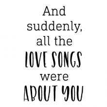 And suddenly, all the love songs were about you wall quotes vinyl lettering wall decal home decor vinyl stencil love marriage music