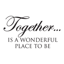 Together Is A Wonderful Place To Be Wall Quotes™Decal perfect for any home