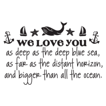 We love  you as deep as the deep blue sea, as far as the distant horizon, and bigger than all the ocean [anchor, sailboat, starfish, whale embellishment on top]