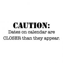 Caution: Dates on calendar are closer than they appear. funny office vinyl wall quotes vinyl lettering home office desk professional office decor planning plan ahead