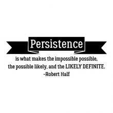 Persistence is what makes the impossible possible, the possible likely, and the likely definite - Robert Half wall quotes vinyl lettering wall decal office quote motivational inspiration workspace workplace break room desk professional