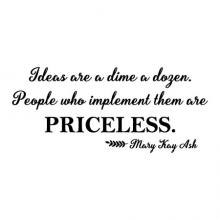 Ideas are a dime a dozen. People who implement them are priceless. Mary Kay Ash wall quotes vinyl lettering wall decal office professional desk office space workplace break room