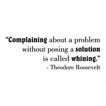 Complaining about a problem without posing a solution is called whining - Theodore Roosevelt wall quotes vinyl lettering office quotes funny office professional work workspace workplace professional