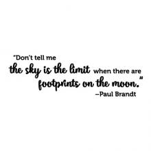 Don't tell me the sky is the limit when there are footprints on the moon - Paul Brandt wall quotes vinyl lettering wall decal home decor music lyrics song country office professional motivation