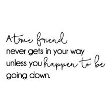 A true friend never gets in your way unless you happen to be going down. - Arnold H Glasow wall quotes vinyl lettering wall decal home decor office professional