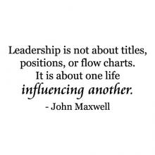 Leadership is not about titles, positions, or flow charts. It is about one life influencing another. -John Maxwell wall quotes vinyl lettering wall decal home decor office professional pastor
