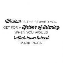 Wisdom is the reward you get for a lifetime of listening when you would rather have talked. - Mark Twain - wall quotes vinyl lettering wall decal home decor inspirational office professional
