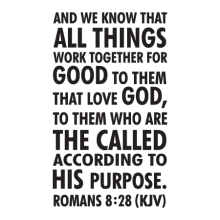 And we know that all things work together for good to them that love God, to them who are the called according to His purposes. Romand 8:28 (KJV) [