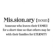 Missionary {noun} Someone who leaves their FAMILY for a short time so that others may be with their families for ETERNITY wall quotes vinyl lettering wall decal religious faith bible church definition