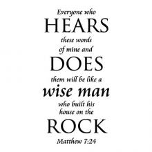 Everyone who hears these words of mine and does them will be like a wise man who built his house on the rock. Matthew 7:24 wall quotes vinyl lettering wall decals religious decals faith church scripture